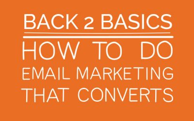 Back 2 basics – how to do email marketing that converts